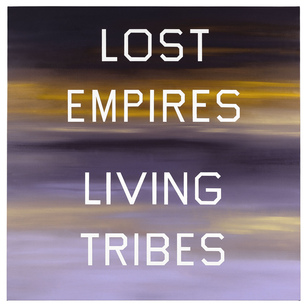Ed Ruscha, Lost Empires, Living Tribes, 1984, Oil on canvas, 64 x 64 inches. The Marciano Collection, Los Angeles. © Ed Ruscha